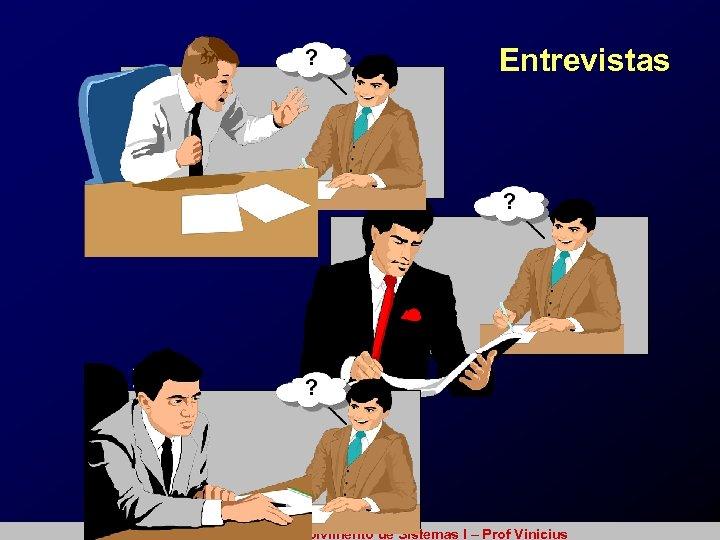 Entrevistas Metodologia de Desenvolvimento de Sistemas I – Prof Vinicius