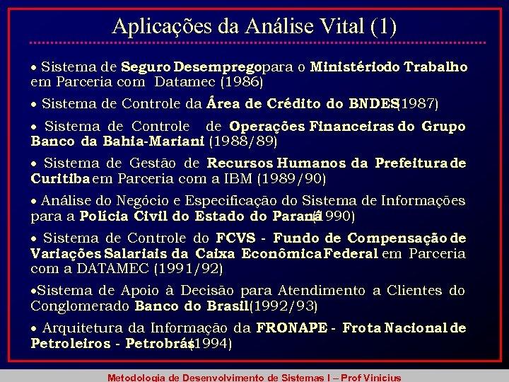 Aplicações da Análise Vital (1) Sistema de Seguro Desempregopara o Ministériodo Trabalho em Parceria