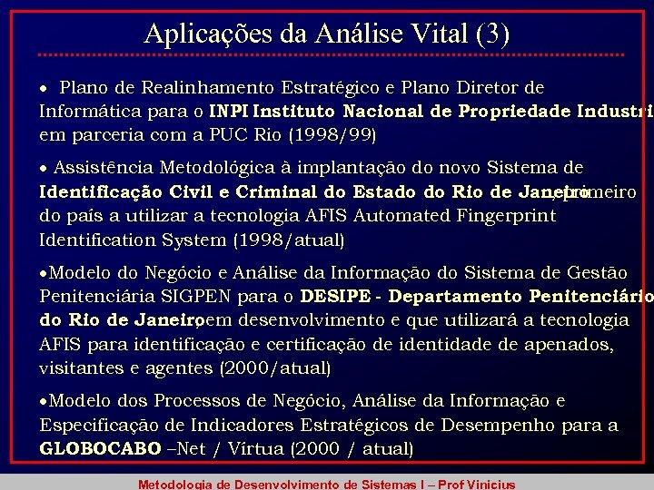 Aplicações da Análise Vital (3) Plano de Realinhamento Estratégico e Plano Diretor de Informática