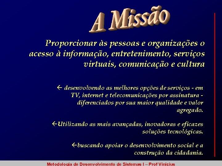 Proporcionar às pessoas e organizações o acesso à informação, entretenimento, serviços virtuais, comunicação e