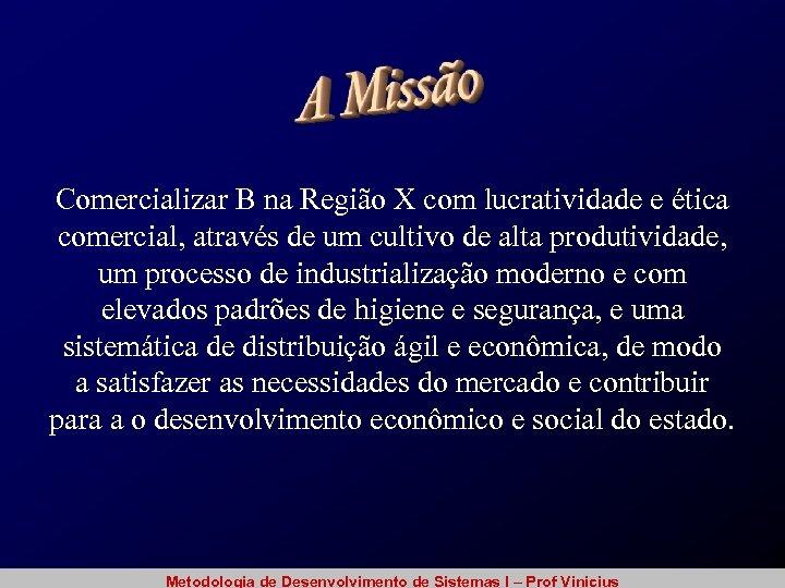 Comercializar B na Região X com lucratividade e ética comercial, através de um cultivo