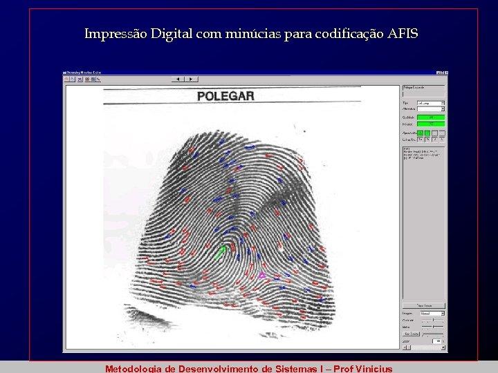 Impressão Digital com minúcias para codificação AFIS Metodologia de Desenvolvimento de Sistemas I –