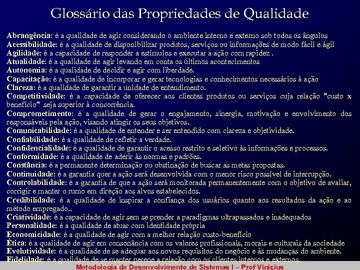 Glossário das Propriedades de Qualidade Abrangência: é a qualidade de agir considerando o ambiente