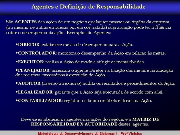 Agentes e Definição de Responsabilidade São AGENTES das ações de um negócio quaisquer pessoas