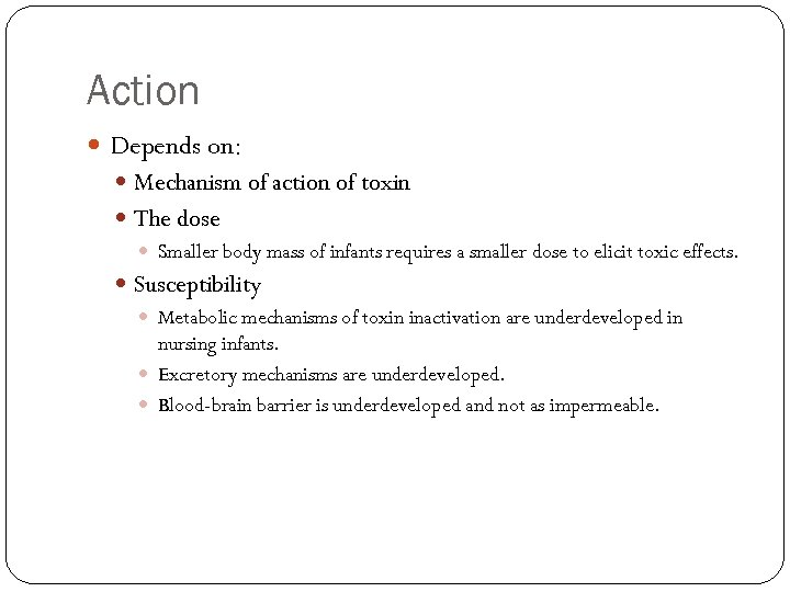 Action Depends on: Mechanism of action of toxin The dose Smaller body mass of