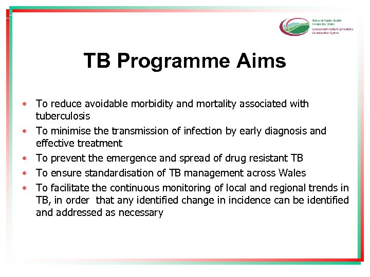 TB Programme Aims • To reduce avoidable morbidity and mortality associated with tuberculosis •