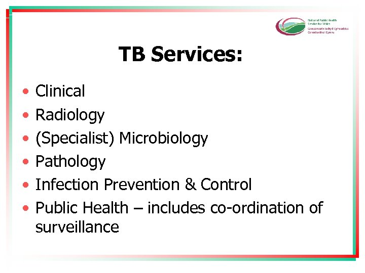 TB Services: • • • Clinical Radiology (Specialist) Microbiology Pathology Infection Prevention & Control
