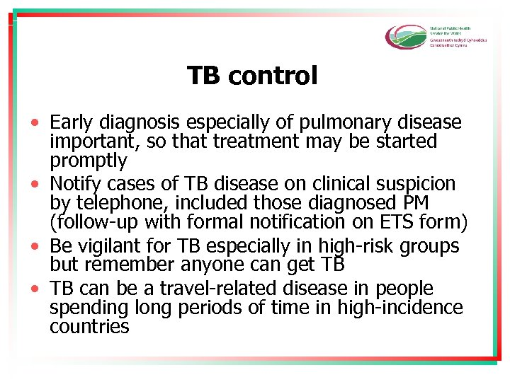 TB control • Early diagnosis especially of pulmonary disease important, so that treatment may
