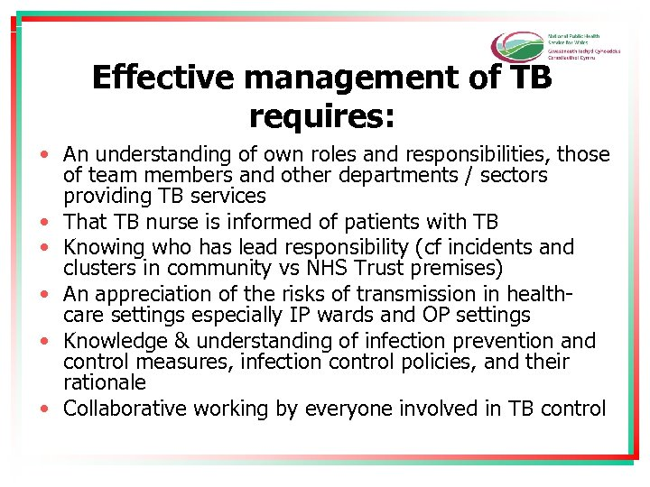 Effective management of TB requires: • An understanding of own roles and responsibilities, those