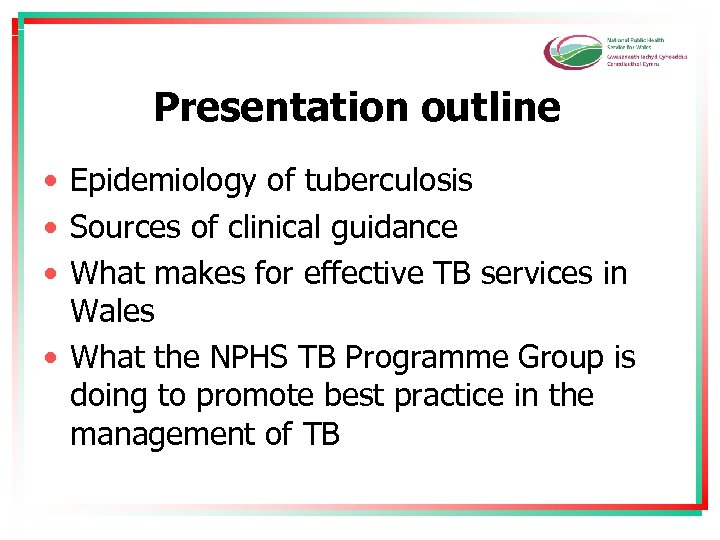 Presentation outline • Epidemiology of tuberculosis • Sources of clinical guidance • What makes