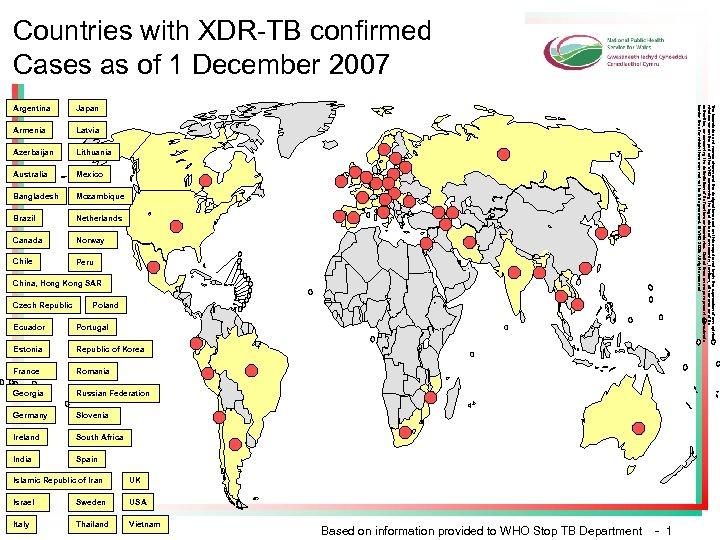Countries with XDR-TB confirmed Cases as of 1 December 2007 Japan Armenia Latvia Azerbaijan