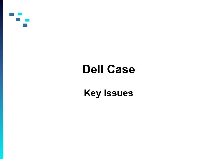 Dell Case Key Issues
