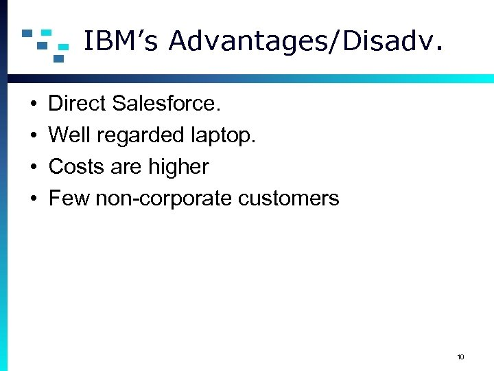 IBM's Advantages/Disadv. • • Direct Salesforce. Well regarded laptop. Costs are higher Few non-corporate