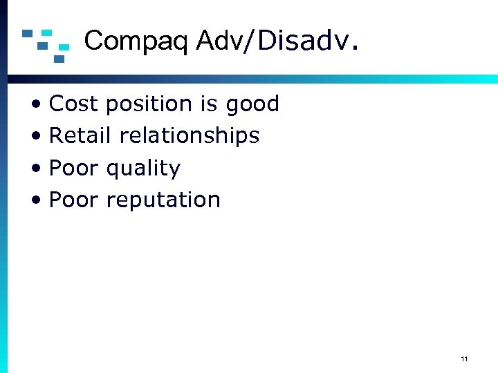 Compaq Adv/Disadv. • Cost position is good • Retail relationships • Poor quality •