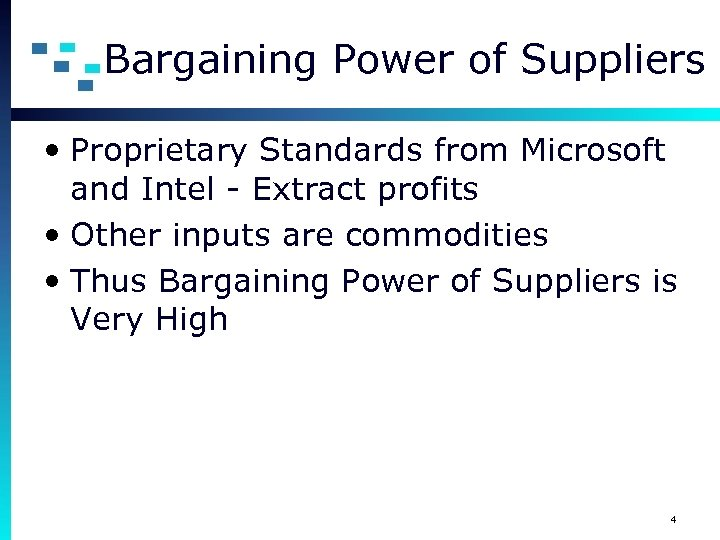 Bargaining Power of Suppliers • Proprietary Standards from Microsoft and Intel - Extract profits