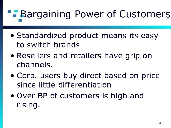 Bargaining Power of Customers • Standardized product means its easy to switch brands •