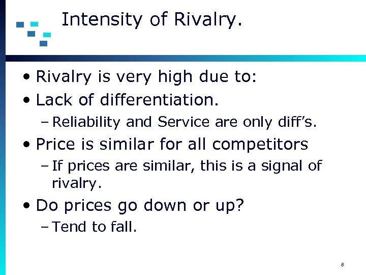Intensity of Rivalry. • Rivalry is very high due to: • Lack of differentiation.