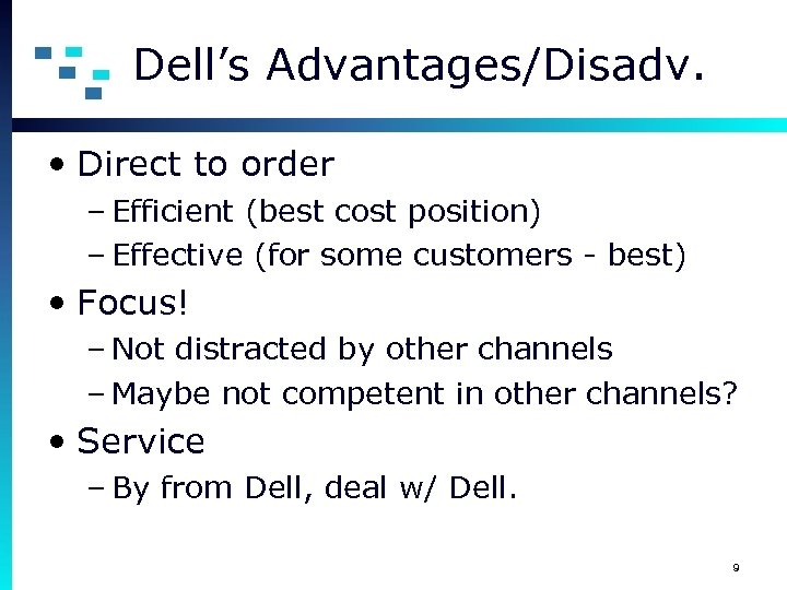 Dell's Advantages/Disadv. • Direct to order – Efficient (best cost position) – Effective (for