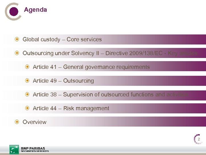 Agenda Global custody – Core services Outsourcing under Solvency II – Directive 2009/138/EC -