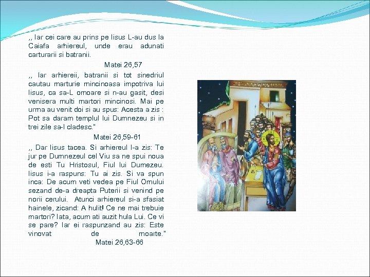 , , Iar cei care au prins pe Iisus L-au dus la Caiafa arhiereul,