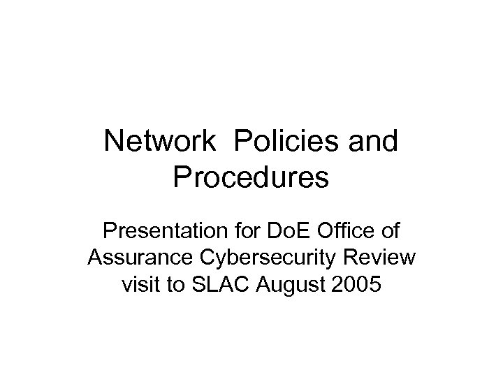 Network Policies and Procedures Presentation for Do. E Office of Assurance Cybersecurity Review visit