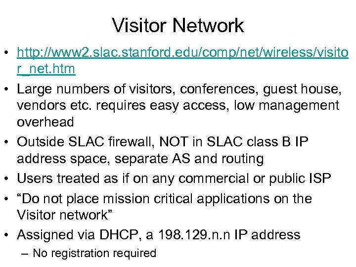 Visitor Network • http: //www 2. slac. stanford. edu/comp/net/wireless/visito r_net. htm • Large numbers