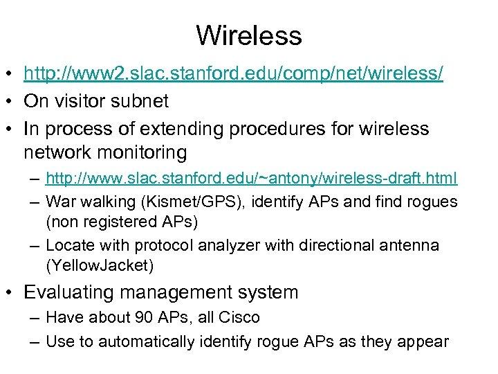 Wireless • http: //www 2. slac. stanford. edu/comp/net/wireless/ • On visitor subnet • In
