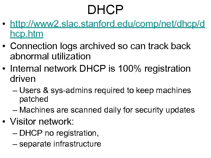 DHCP • http: //www 2. slac. stanford. edu/comp/net/dhcp/d hcp. htm • Connection logs archived