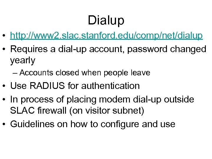 Dialup • http: //www 2. slac. stanford. edu/comp/net/dialup • Requires a dial-up account, password