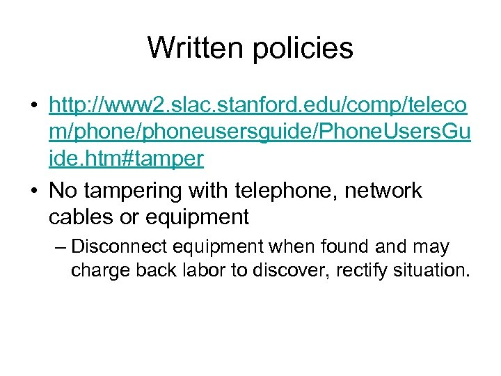 Written policies • http: //www 2. slac. stanford. edu/comp/teleco m/phoneusersguide/Phone. Users. Gu ide. htm#tamper