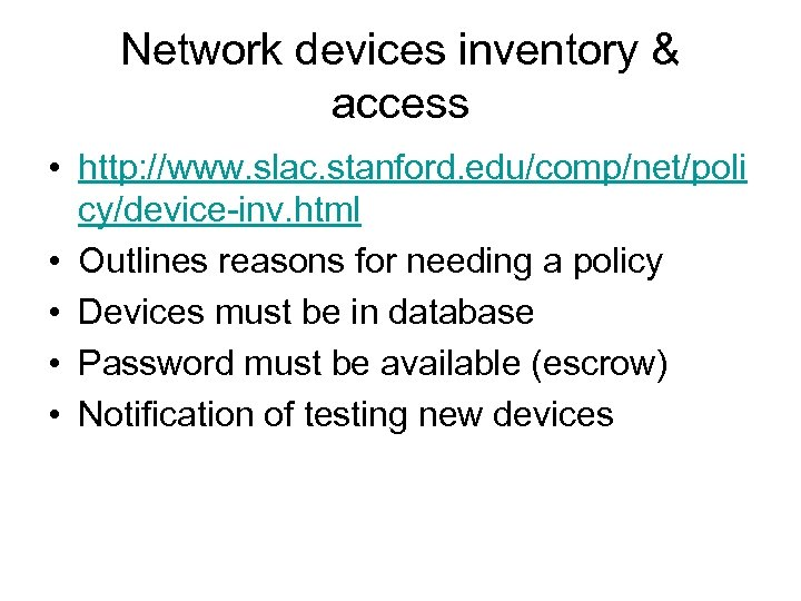 Network devices inventory & access • http: //www. slac. stanford. edu/comp/net/poli cy/device-inv. html •