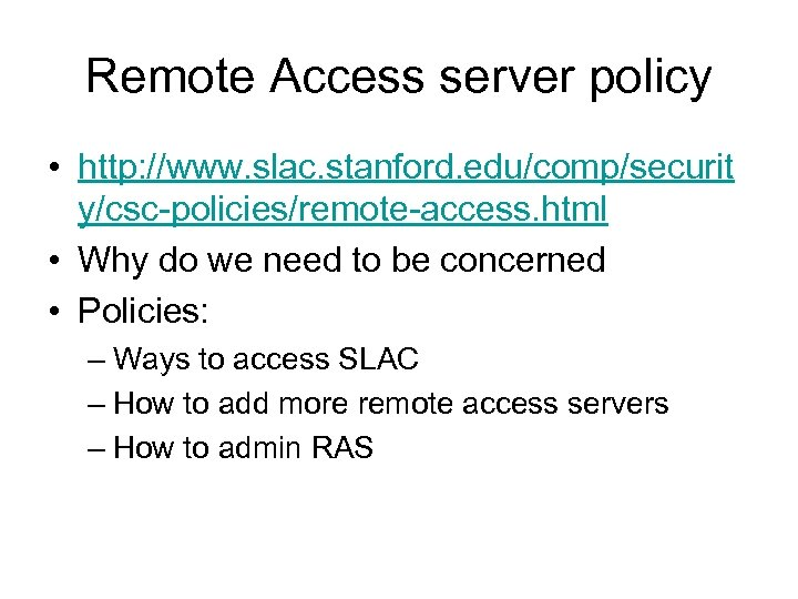 Remote Access server policy • http: //www. slac. stanford. edu/comp/securit y/csc-policies/remote-access. html • Why