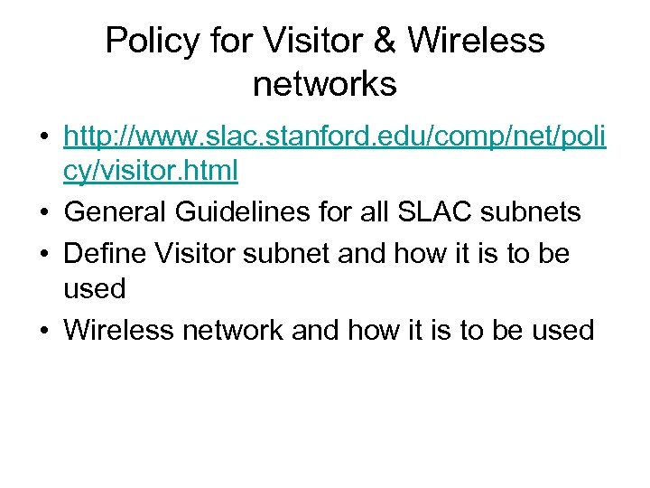 Policy for Visitor & Wireless networks • http: //www. slac. stanford. edu/comp/net/poli cy/visitor. html