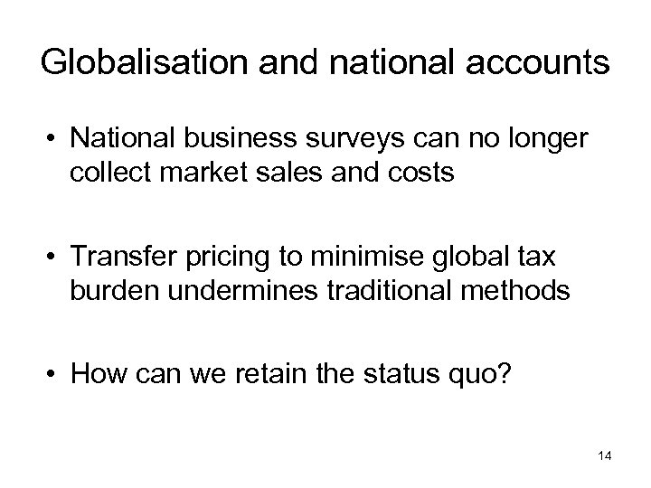 Globalisation and national accounts • National business surveys can no longer collect market sales
