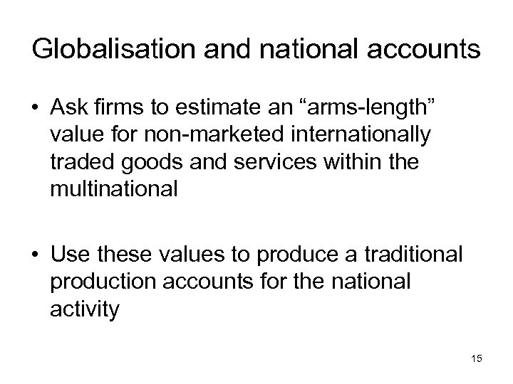 """Globalisation and national accounts • Ask firms to estimate an """"arms-length"""" value for non-marketed"""