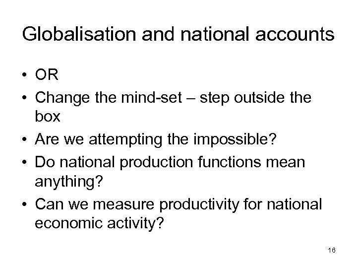 Globalisation and national accounts • OR • Change the mind-set – step outside the