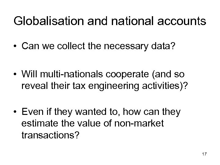 Globalisation and national accounts • Can we collect the necessary data? • Will multi-nationals