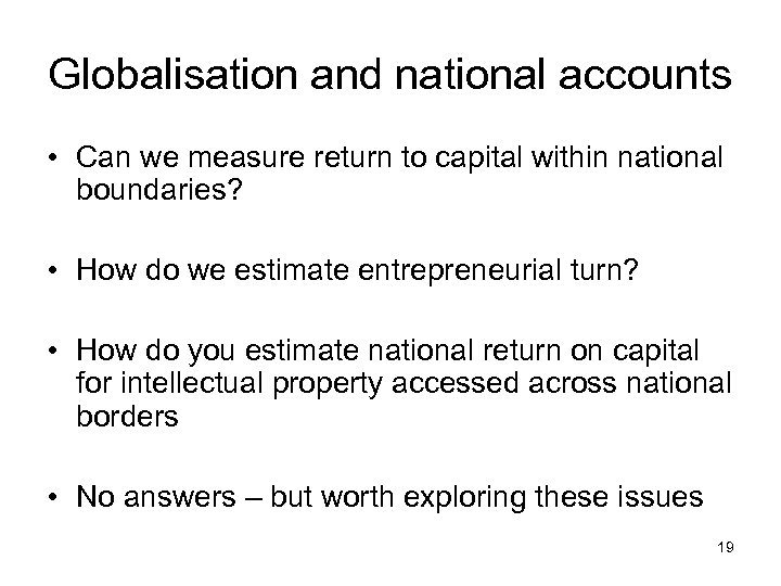 Globalisation and national accounts • Can we measure return to capital within national boundaries?