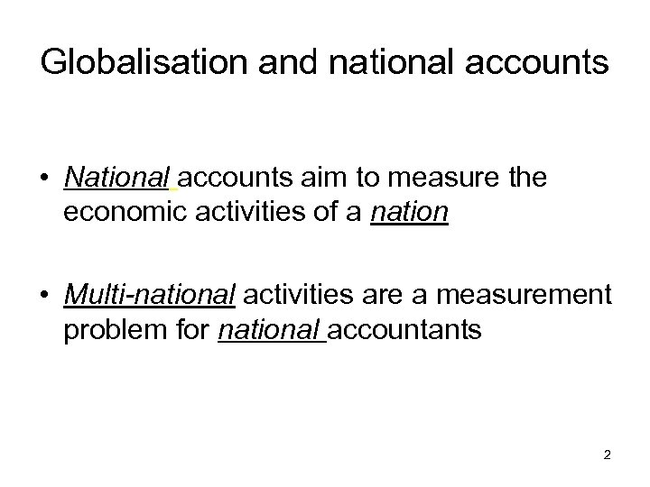 Globalisation and national accounts • National accounts aim to measure the economic activities of