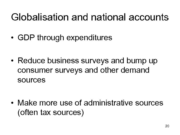 Globalisation and national accounts • GDP through expenditures • Reduce business surveys and bump