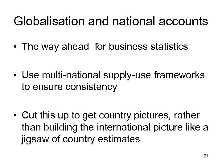 Globalisation and national accounts • The way ahead for business statistics • Use multi-national