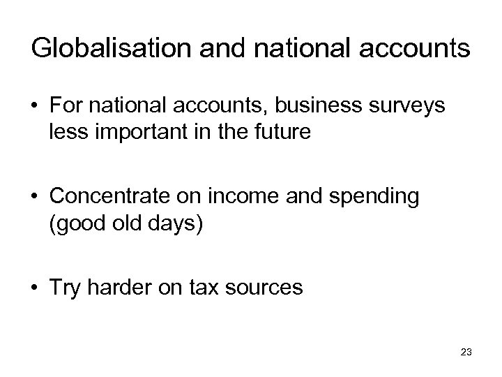 Globalisation and national accounts • For national accounts, business surveys less important in the
