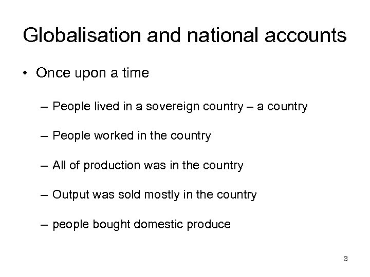 Globalisation and national accounts • Once upon a time – People lived in a