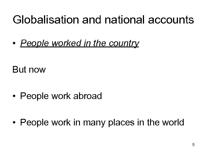 Globalisation and national accounts • People worked in the country But now • People