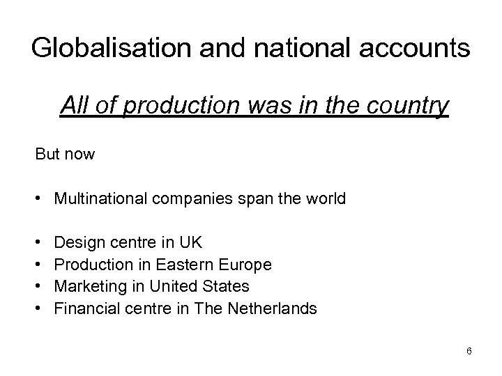 Globalisation and national accounts All of production was in the country But now •