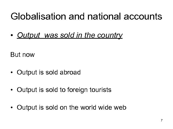 Globalisation and national accounts • Output was sold in the country But now •