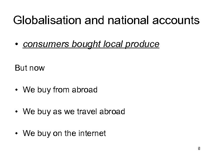 Globalisation and national accounts • consumers bought local produce But now • We buy