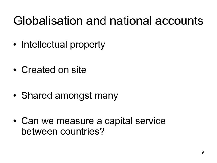 Globalisation and national accounts • Intellectual property • Created on site • Shared amongst