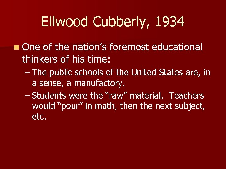 Ellwood Cubberly, 1934 n One of the nation's foremost educational thinkers of his time:
