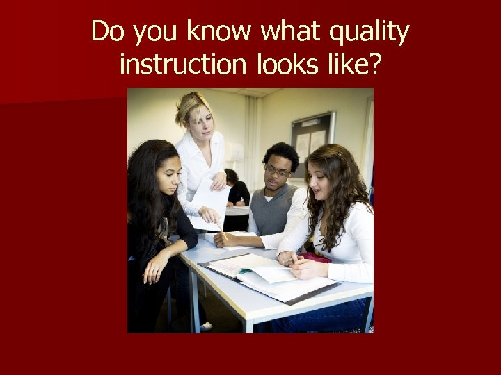 Do you know what quality instruction looks like?